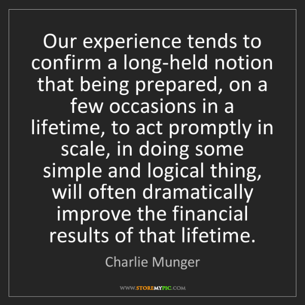 Charlie Munger: Our experience tends to confirm a long-held notion that...