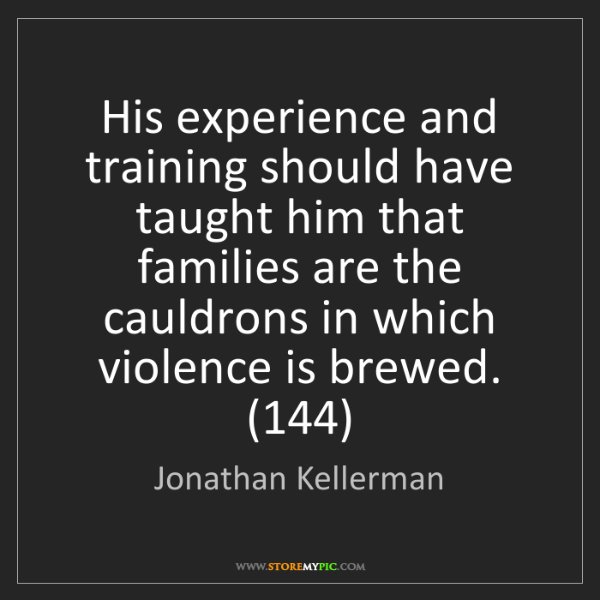 Jonathan Kellerman: His experience and training should have taught him that...