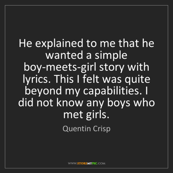 Quentin Crisp: He explained to me that he wanted a simple boy-meets-girl...