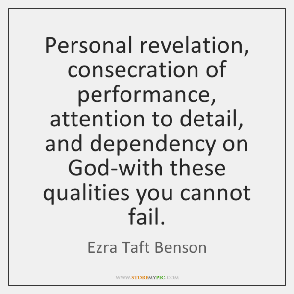 Personal revelation, consecration of performance, attention to detail, and dependency on God-with ..