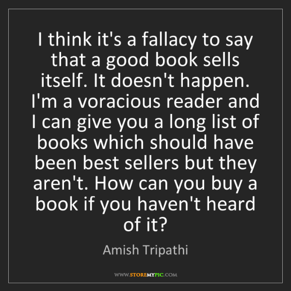Amish Tripathi: I think it's a fallacy to say that a good book sells...