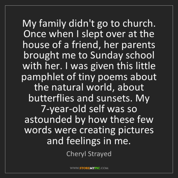 Cheryl Strayed: My family didn't go to church. Once when I slept over...