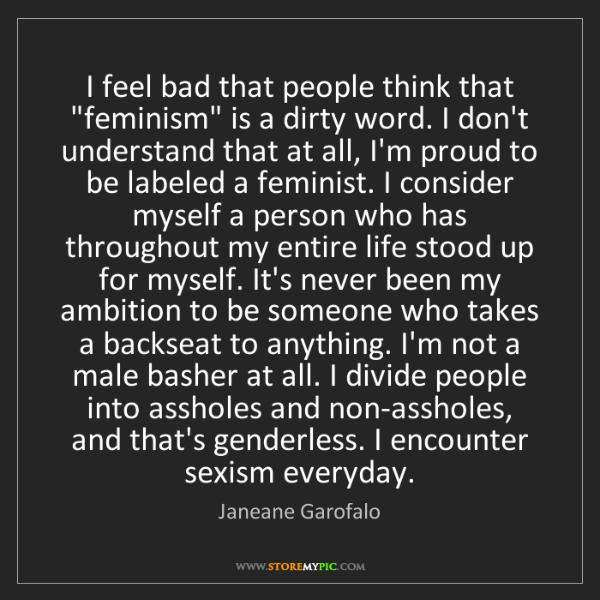 "Janeane Garofalo: I feel bad that people think that ""feminism"" is a dirty..."