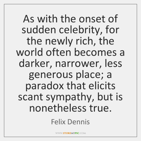 As with the onset of sudden celebrity, for the newly rich, the ...