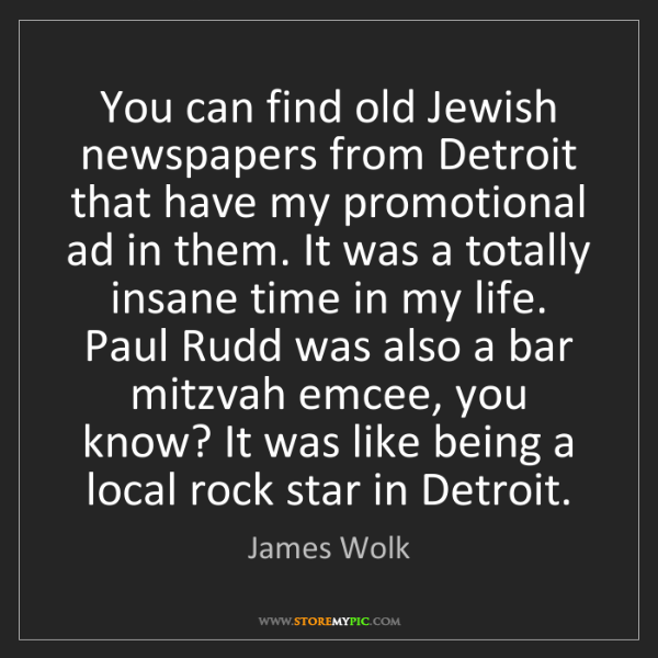 James Wolk: You can find old Jewish newspapers from Detroit that...