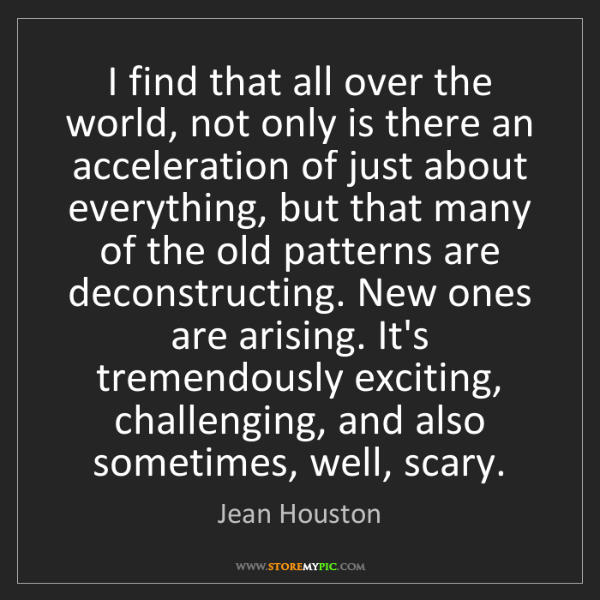Jean Houston: I find that all over the world, not only is there an...