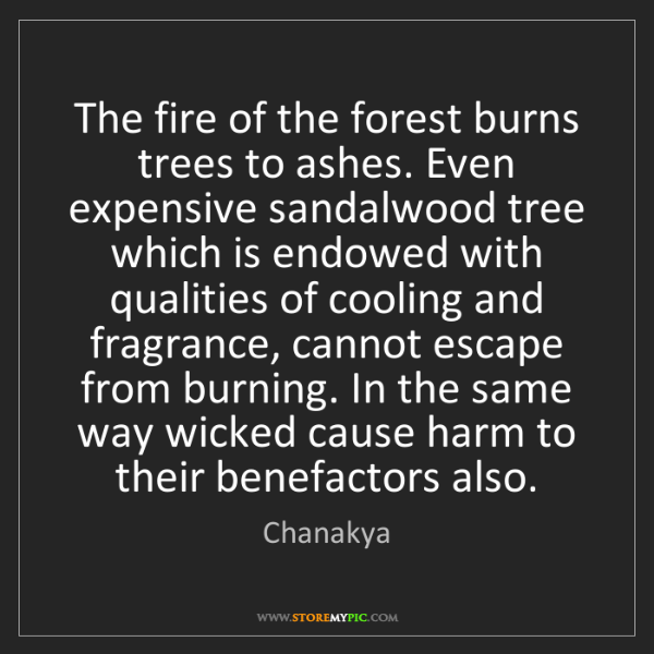 Chanakya: The fire of the forest burns trees to ashes. Even expensive...