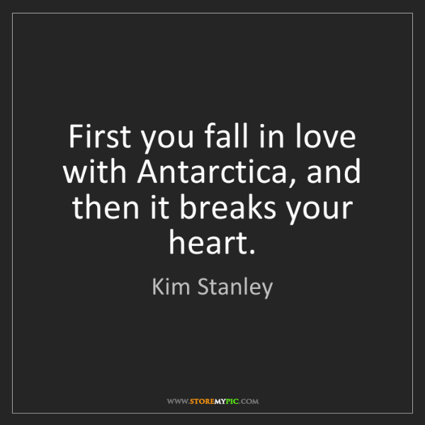 Kim Stanley: First you fall in love with Antarctica, and then it breaks...