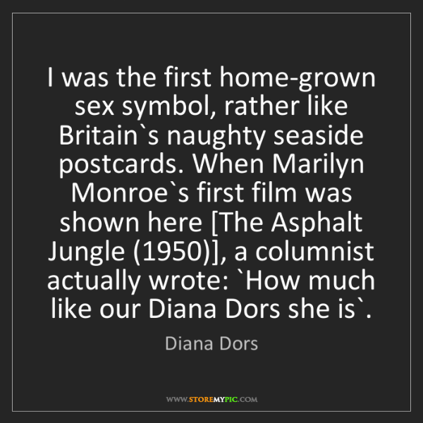 Diana Dors: I was the first home-grown sex symbol, rather like Britain`s...