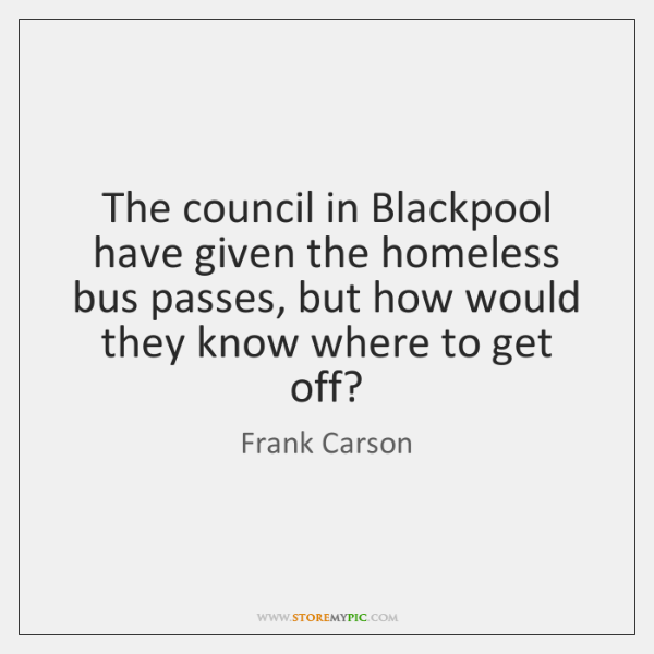 The council in Blackpool have given the homeless bus passes, but how ...