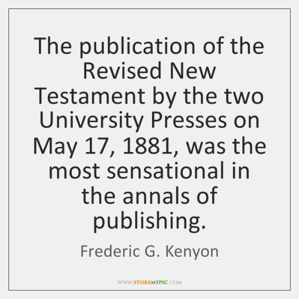 The publication of the Revised New Testament by the two University Presses ...