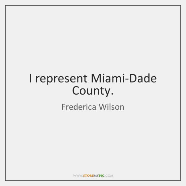 I represent Miami-Dade County.