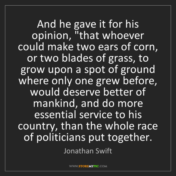 """Jonathan Swift: And he gave it for his opinion, """"that whoever could make..."""
