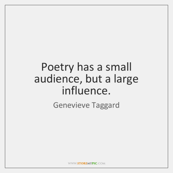 Poetry has a small audience, but a large influence.