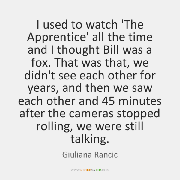 I used to watch 'The Apprentice' all the time and I thought ...