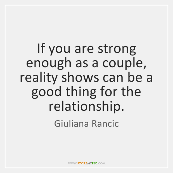 If you are strong enough as a couple, reality shows can be ...