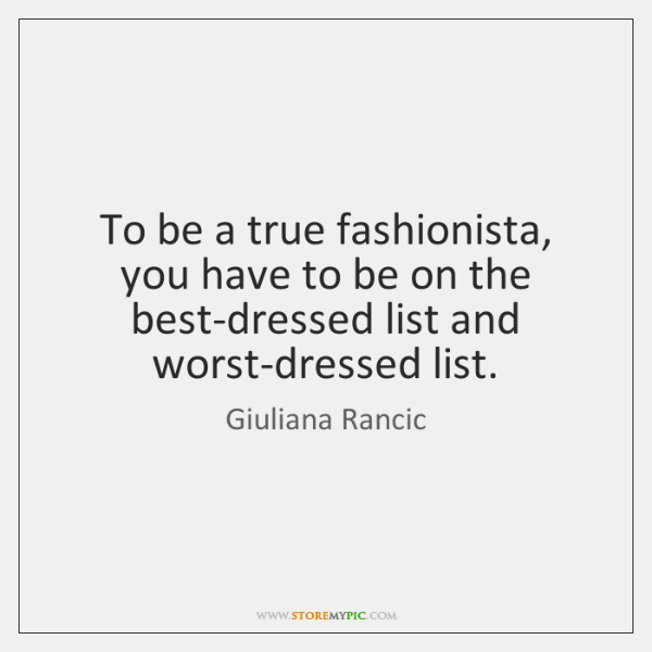 To be a true fashionista, you have to be on the best-dressed ...
