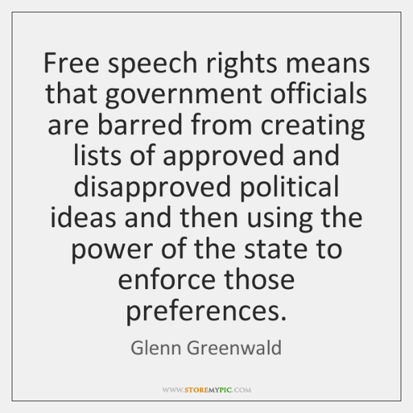 Free speech rights means that government officials are barred from creating lists ...
