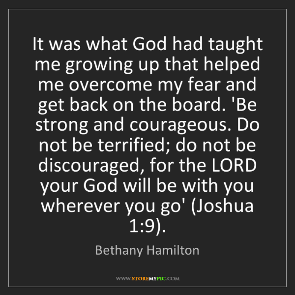 Bethany Hamilton: It was what God had taught me growing up that helped...