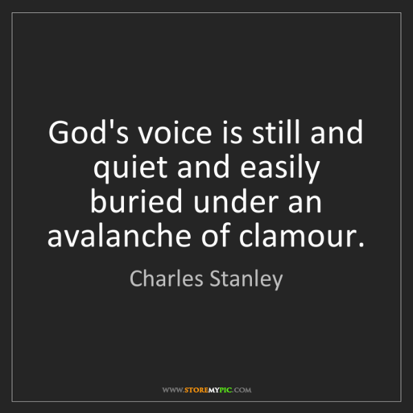 Charles Stanley: God's voice is still and quiet and easily buried under...