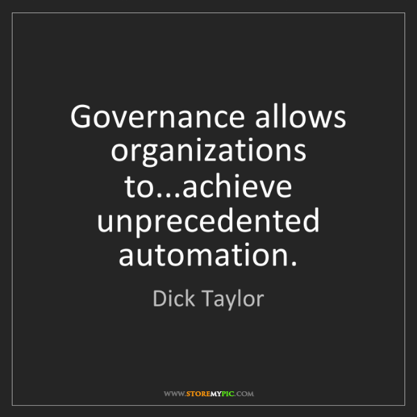 Dick Taylor: Governance allows organizations to...achieve unprecedented...