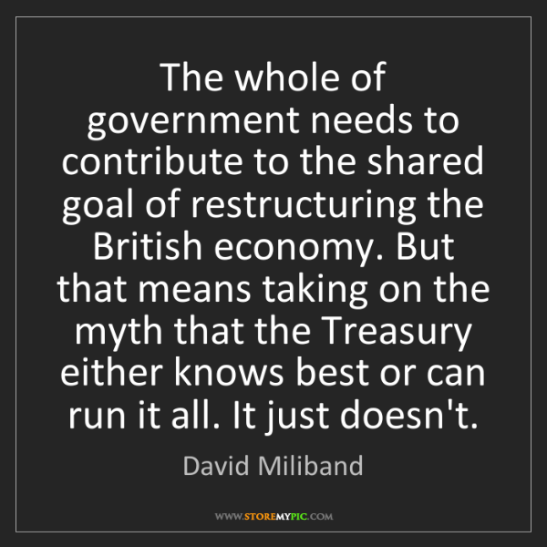 David Miliband: The whole of government needs to contribute to the shared...
