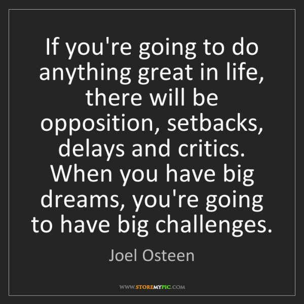 Joel Osteen: If you're going to do anything great in life, there will...
