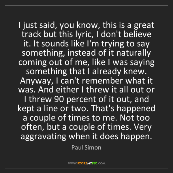 Paul Simon: I just said, you know, this is a great track but this...