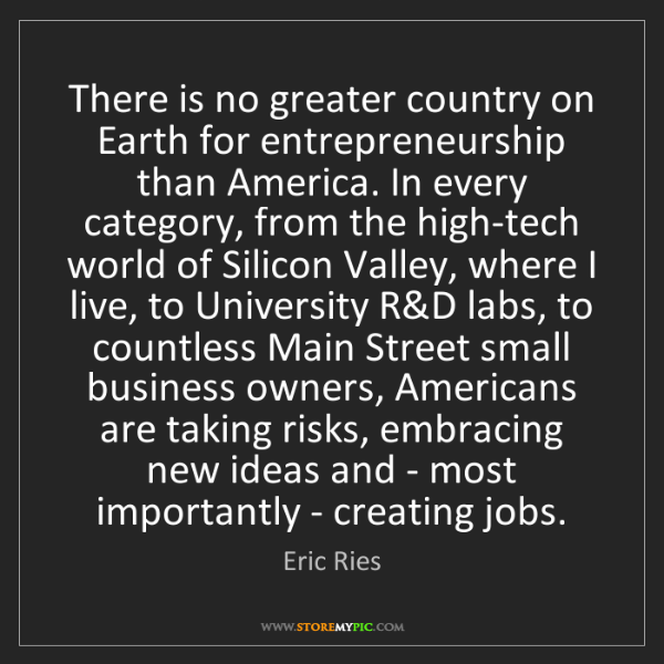 Eric Ries: There is no greater country on Earth for entrepreneurship...