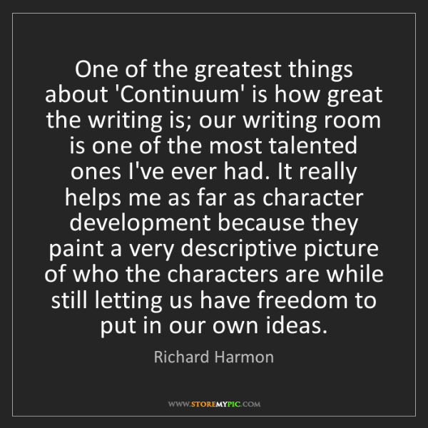 Richard Harmon: One of the greatest things about 'Continuum' is how great...