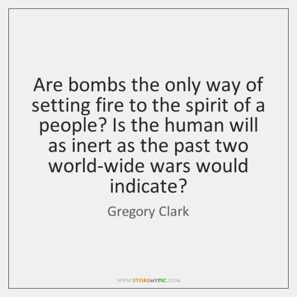 Are bombs the only way of setting fire to the spirit of ...