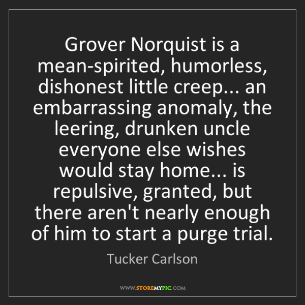 Tucker Carlson: Grover Norquist is a mean-spirited, humorless, dishonest...