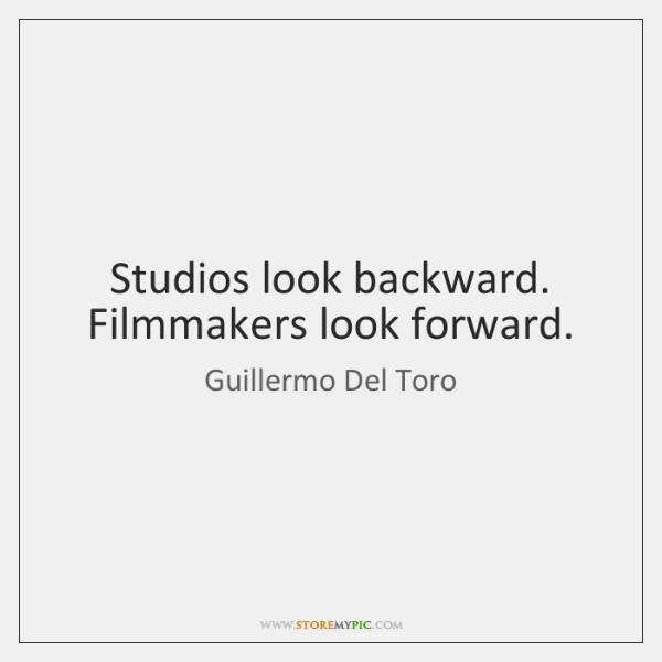 Studios look backward. Filmmakers look forward.