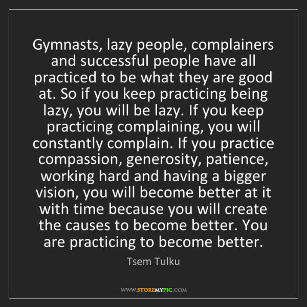 Tsem Tulku: Gymnasts, lazy people, complainers and successful people...