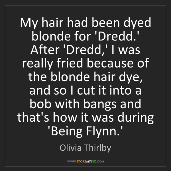 Olivia Thirlby: My hair had been dyed blonde for 'Dredd.' After 'Dredd,'...