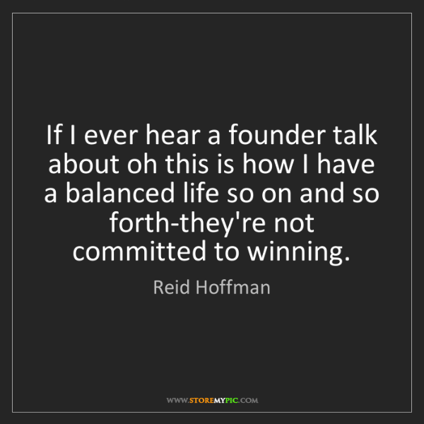 Reid Hoffman: If I ever hear a founder talk about oh this is how I...