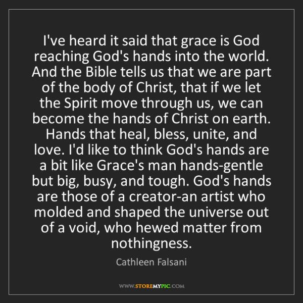 Cathleen Falsani: I've heard it said that grace is God reaching God's hands...