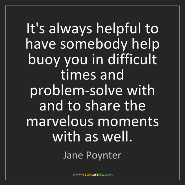 Jane Poynter: It's always helpful to have somebody help buoy you in...