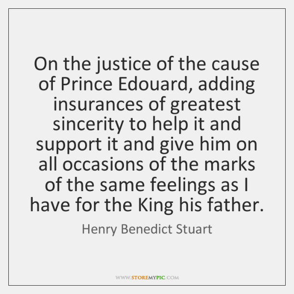 On the justice of the cause of Prince Edouard, adding insurances of ...