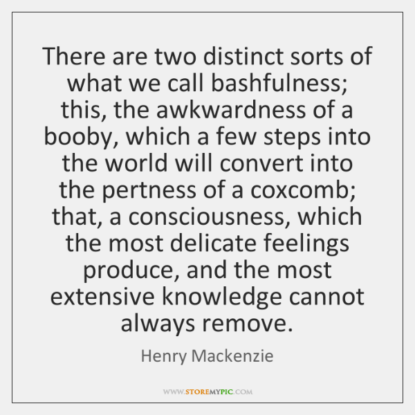 There are two distinct sorts of what we call bashfulness; this, the ...