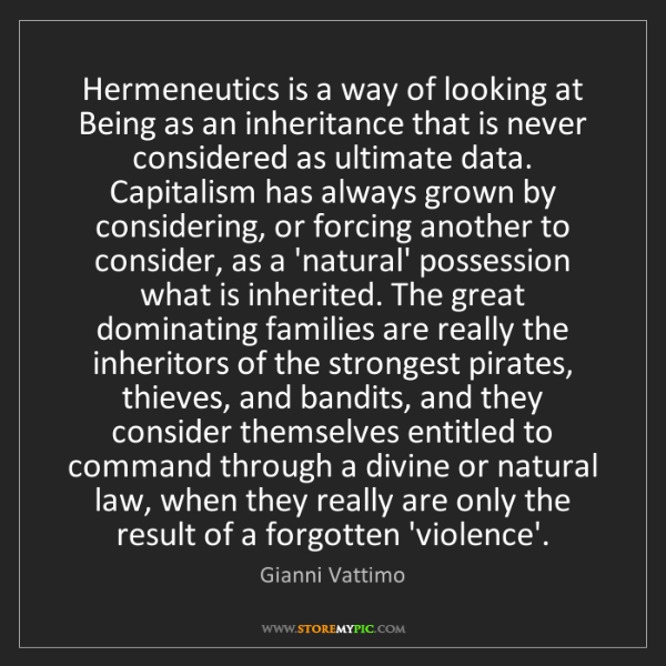 Gianni Vattimo: Hermeneutics is a way of looking at Being as an inheritance...