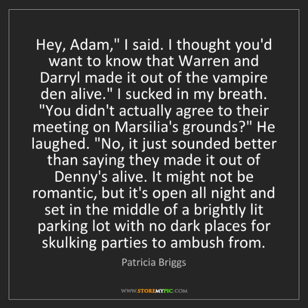 "Patricia Briggs: Hey, Adam,"" I said. I thought you'd want to know that..."