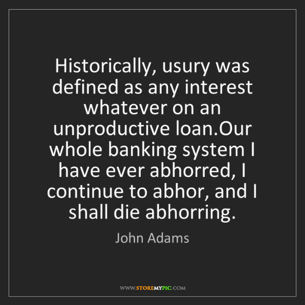 John Adams: Historically, usury was defined as any interest whatever...