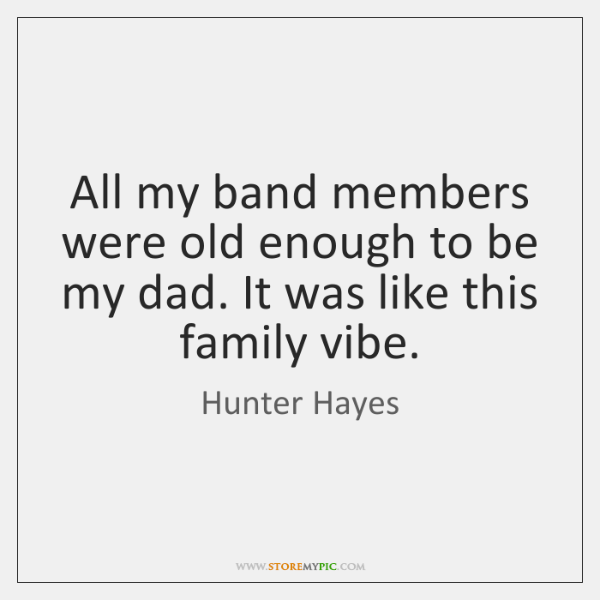 All my band members were old enough to be my dad. It ...