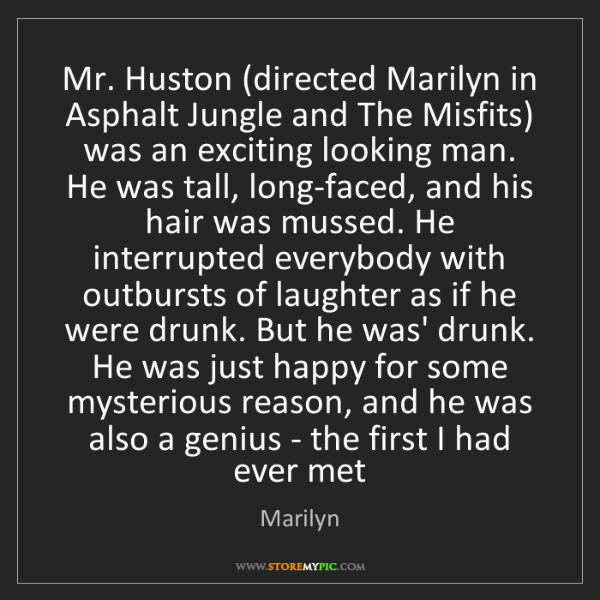 Marilyn: Mr. Huston (directed Marilyn in Asphalt Jungle and The...