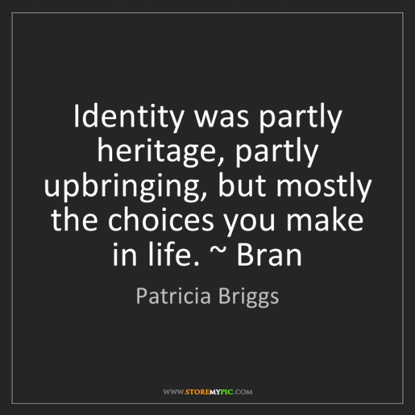 Patricia Briggs: Identity was partly heritage, partly upbringing, but...