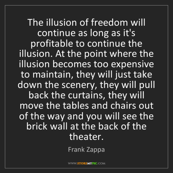Frank Zappa: The illusion of freedom will continue as long as it's...