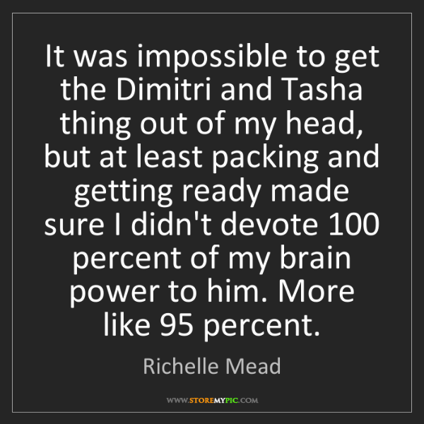 Richelle Mead: It was impossible to get the Dimitri and Tasha thing...