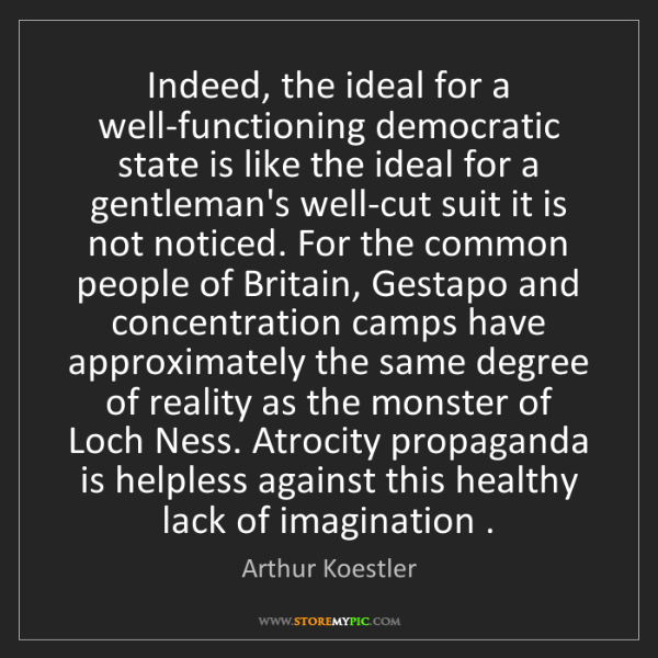 Arthur Koestler: Indeed, the ideal for a well-functioning democratic state...