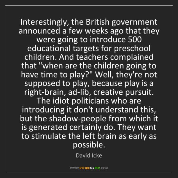 David Icke: Interestingly, the British government announced a few...